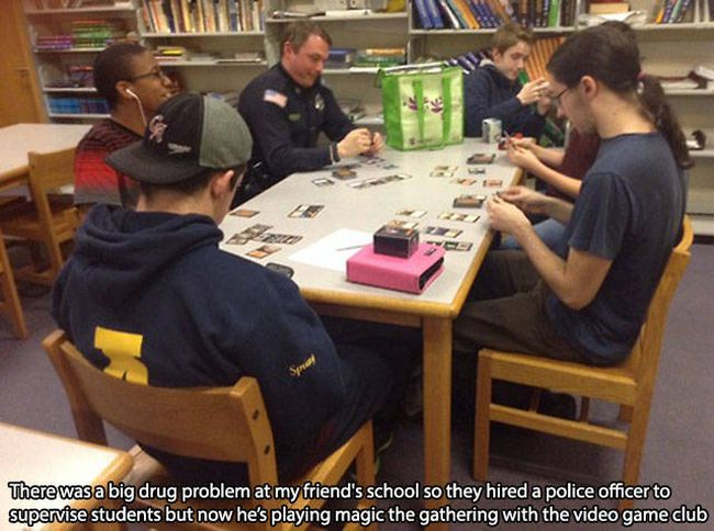 there was a big drug problem t my friend's school so they hired a price officer to supervise students but now he's playing magic the gathering with the video game club