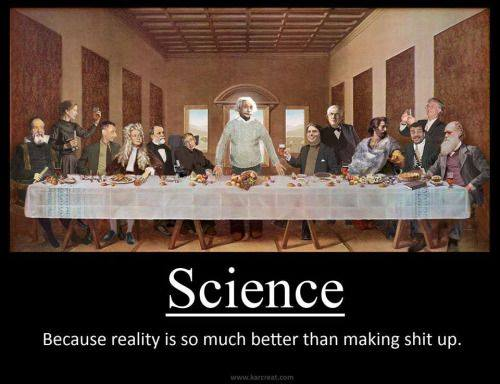 science, because reality is so much better than making shit up, motivation