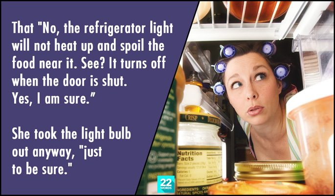 the refrigerator light will not heat up and spoil the food near it, see? it turns off when the door is shut, yes i am sure, she took the light bulb out anyway just to be sure, simple things i had to explain to an adult