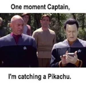 one moment captain, i'm catching a pikachu, data and picard