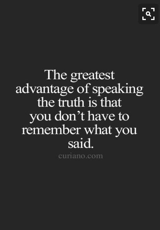 the greatest advantage of speaking the truth is that you don't have to remember what you said