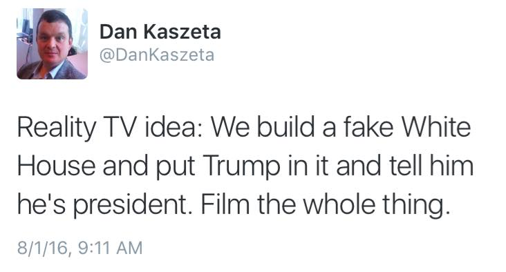 reality tv idea, we build a fake white house and put trump in it and tell him he's president, film the whole thing