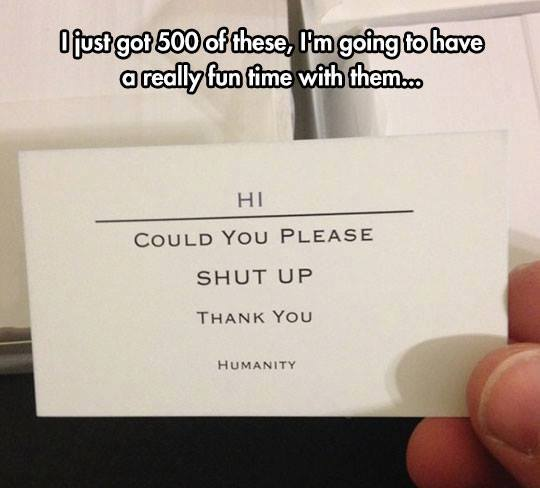 i got 500 of these, i'm going to have a really fun time with them, hi could you please shut up, thank you, humanity