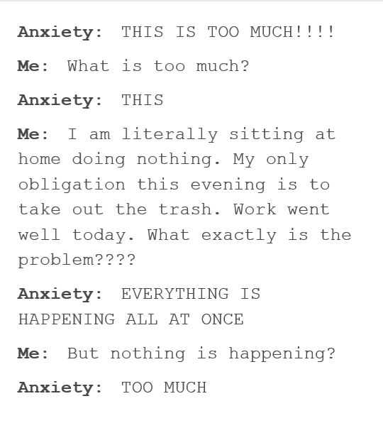 what anxiety is like, this is too much, what is too much?, but nothing is happening, too much