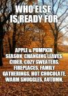 who else is ready for apple and pumpkin season, cider, cozy sweaters, fireplaces, family gatherings, hot chocolate, warn snuggles