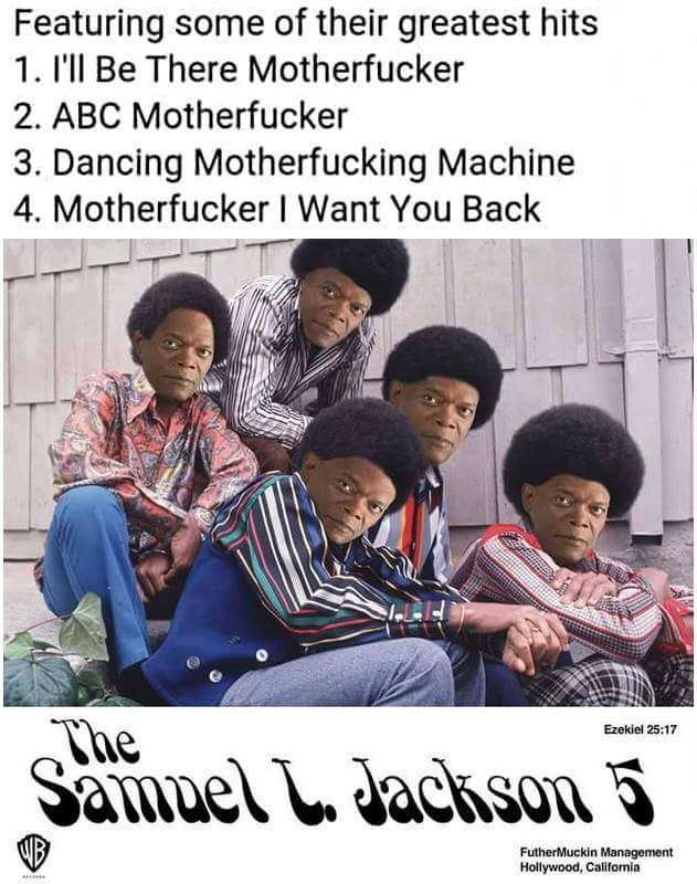 featuring some of their greatest hits, the samuel l jackson 5, abc motherfucker, dancing motherfucking machine, i'll be there motherfucker