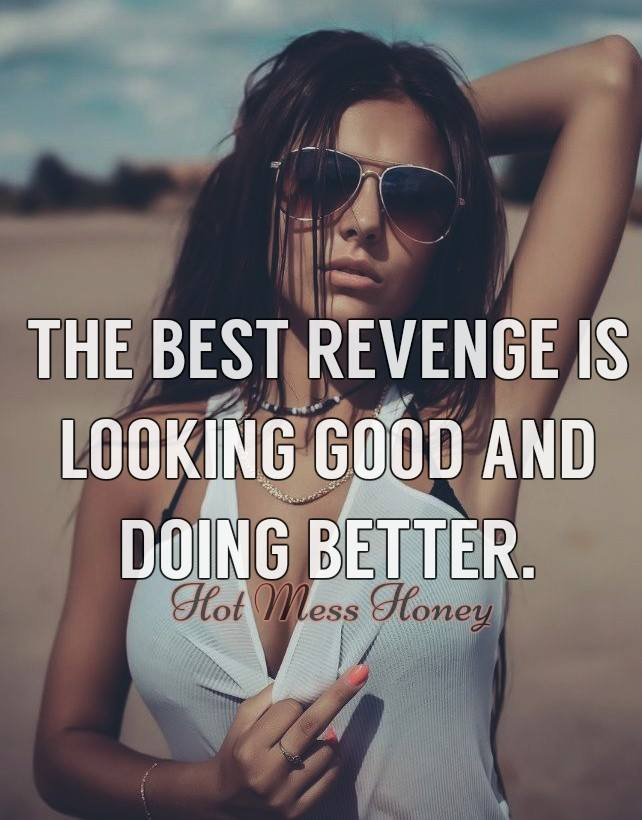 the best revenge is looking good and doing better