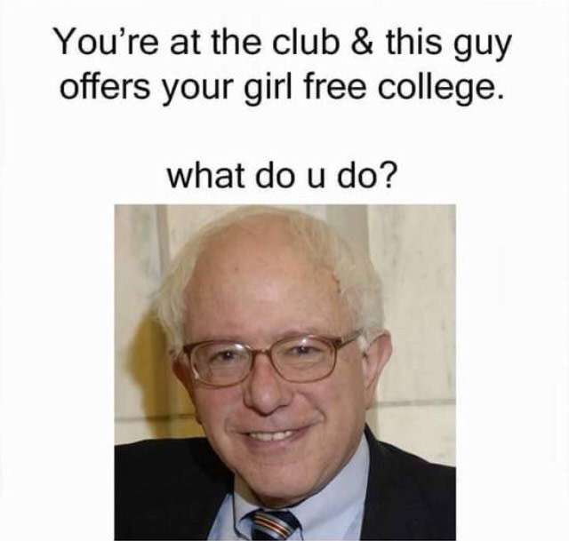 you're at the club and this guy offers your girl free college, what do u do?, bernie sanders