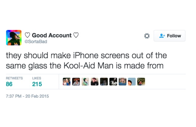 they should make iphone screens out of the same glass the kool-aid man is made from