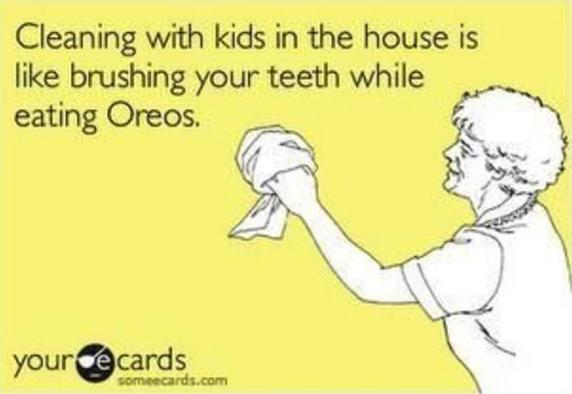 cleaning with kids in the house is like brushing your teeth while eating oreos, ecard