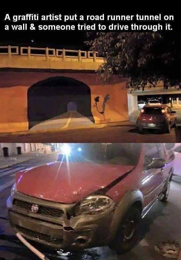 a graffiti artist put a road runner tunnel on a wall & someone tried to drive through it