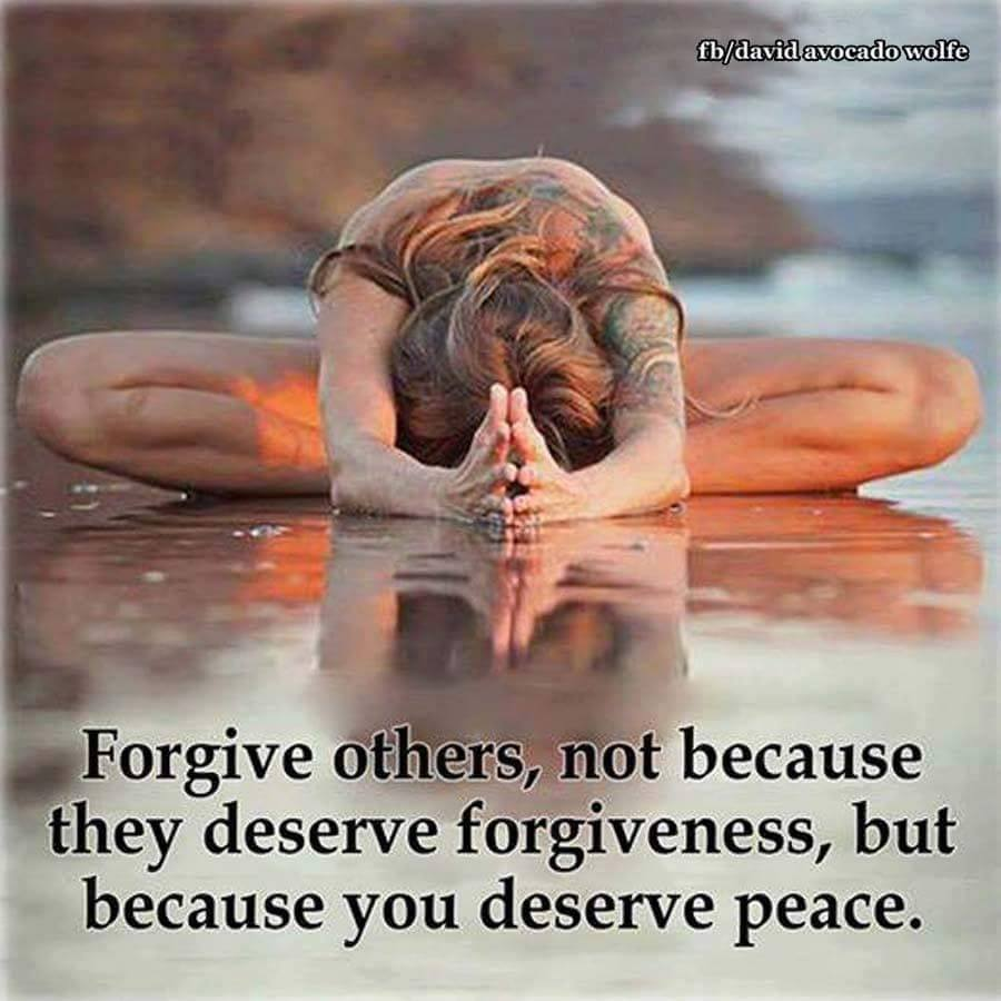 forgive others not because they deserve forgiveness, but because you deserve peace