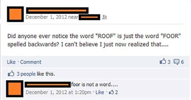 did anyone notice the word roof is just the word foor spelled backwards, i can't believe i just now realized that, foor is not a word