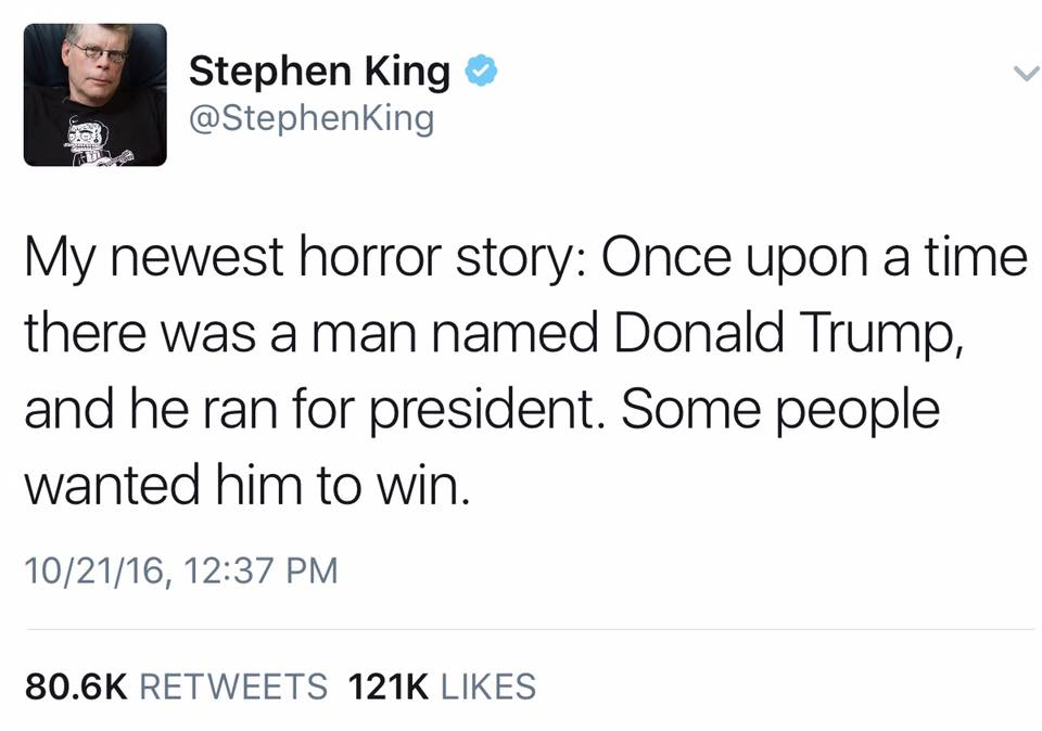stephen king's newest horror story, once upon a time there was a man named donald trump, and he ran for president, some people wanted him to win