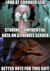 look at crooked leia, storing confidential data on a private server, better vote for this guy, jabba the hut, star wars, meme
