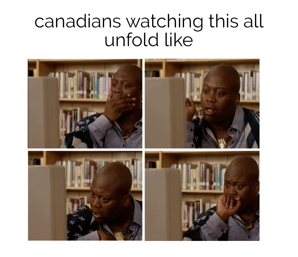 canadians watching this all unfold like, shock and disbelief