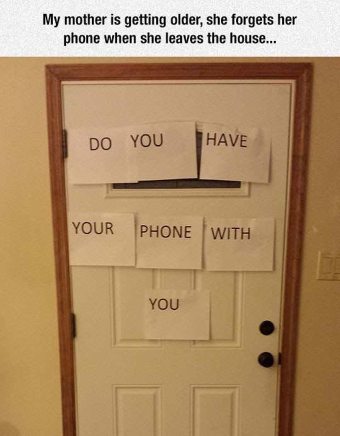 do you have your phone with you, my mother is getting older, she forgets her phone when she leaves the house, signs on door