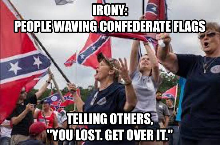 irony, people waving confederate flags, telling others you lost get over it, meme