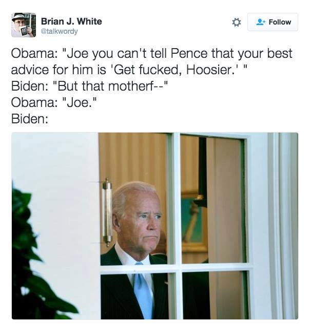 joe you can't tell pence that your best advice for him is, get fucked hoosier, but that motherf---, joe