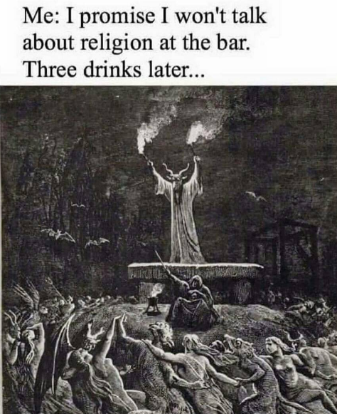 i promise i won't talk about religion at the bar, three drinks later