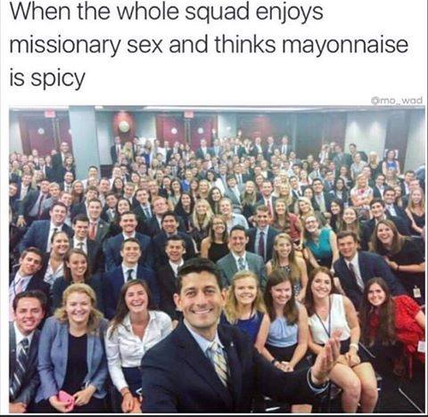 when the whole squad enjoys missionary sex and thinks mayonnaise is spicy