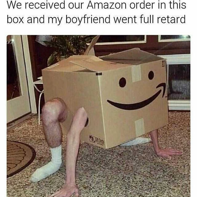 we received our amazon order in this box and my boyfriend went full retard