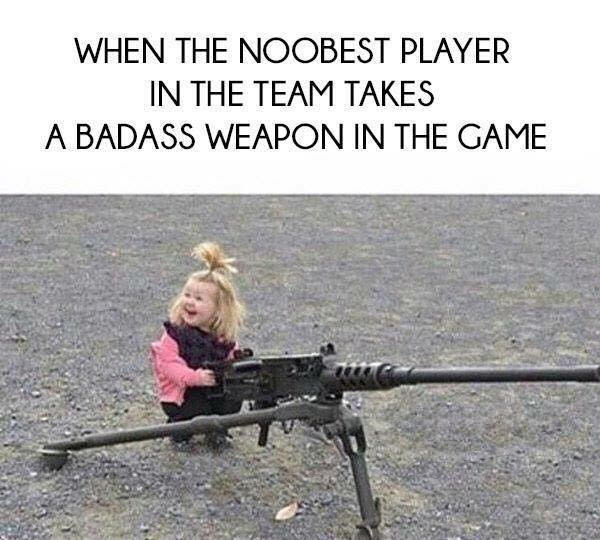 when the noblest player in the team takes a badass weapon in the game, little girl behind huge gun
