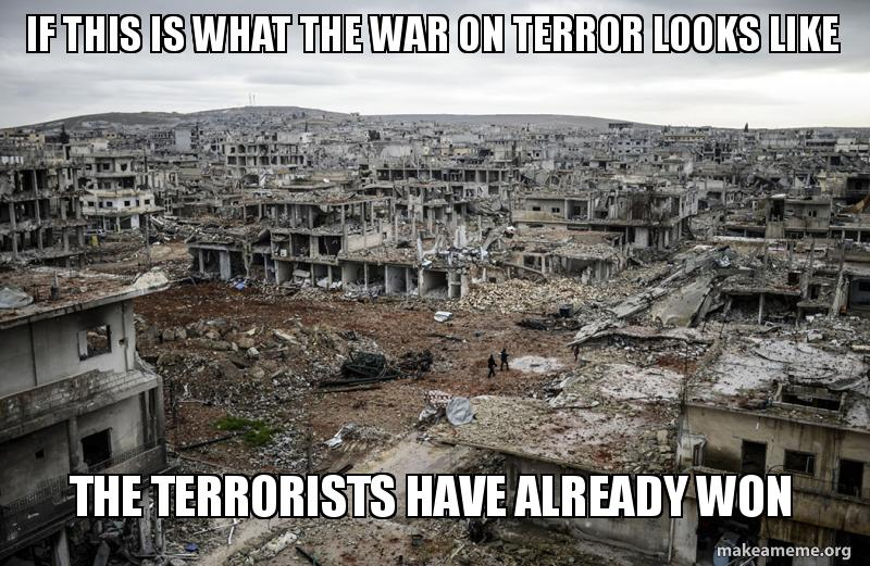 if this is what the war on terror looks like, the terrorists have already won, meme