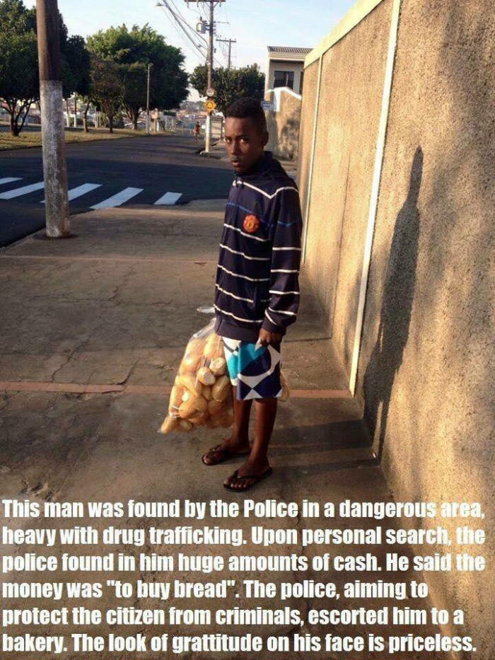 this man was found by the police in a dangerous area, heavy with drug trafficking, police found huge amounts of cash, he said the money was to buy bread, escorted him to a bakery, the look of gratitude on his face is priceless