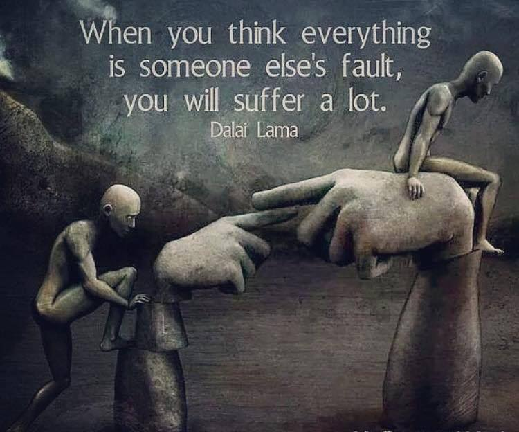 when you think everything is someone else's fault, you will suffer a lot, dalai lama