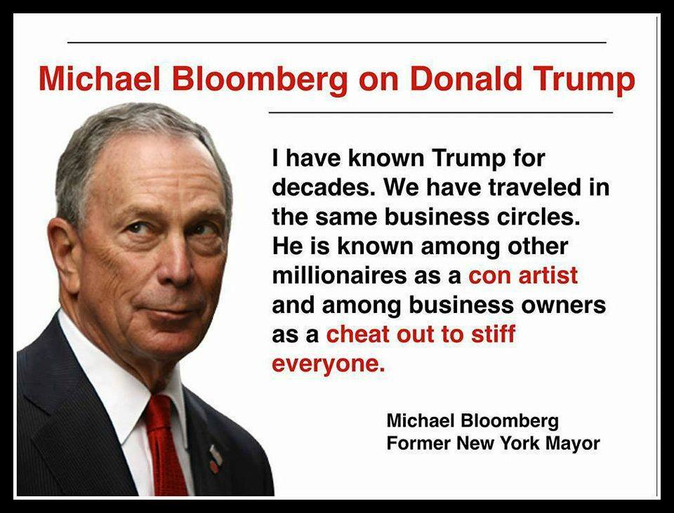 michael bloomberg on donald trump, i have known trump for decades, we have traveled in the same business circles, he is known among millionaires as a con artist and among business owners as a cheat out to stiff everyone