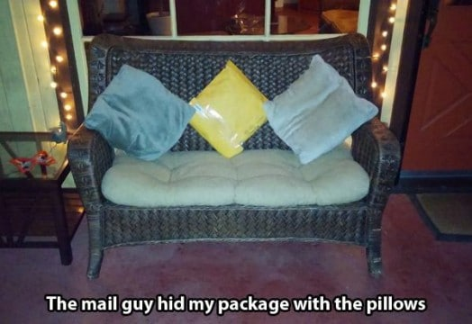 the mail guy hid my package with the pillows, delivery fail
