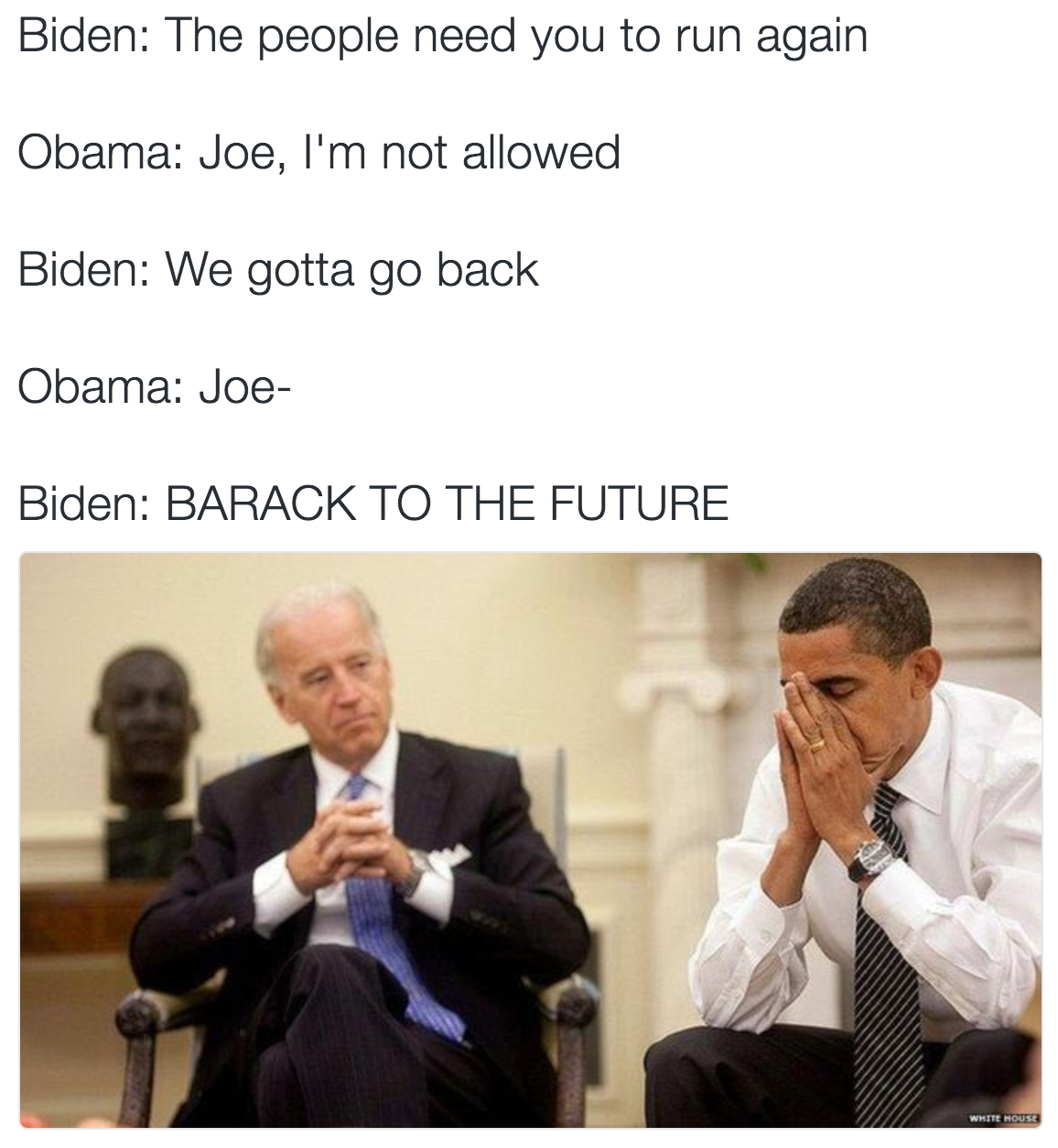 the people need you to run again, jo i'm not allowed, we gotta go back, joe, barack to the future