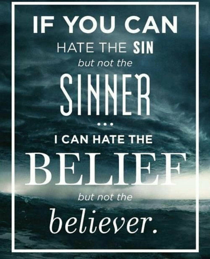 if you can hate the sin but not the sinner, i can hate the belief but not the believer