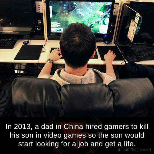 in 2013 a dad in china hired some gamers to kill his son in video games so the son would start looking for a job and get a life