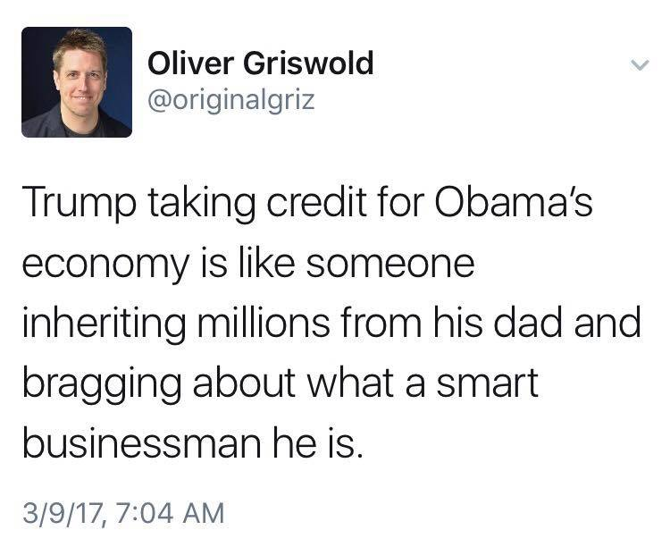 trump taking credit for obama's economy is like someone inheriting millions from his dad and bragging about what a smart business man he is