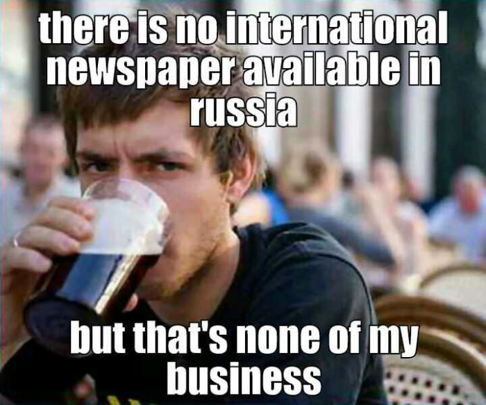 there is no international newspaper available in russia, but that's none of my business, meme