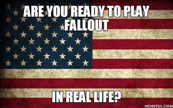 are you ready to play fallout in real life?, meme