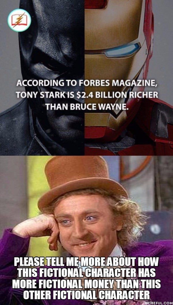 according to forbes magazine, tony stark is $2.4 billion richer than bruce wayne, please tell me more about how this fictional character has more fictional money than this other fictional character, wonka, meme