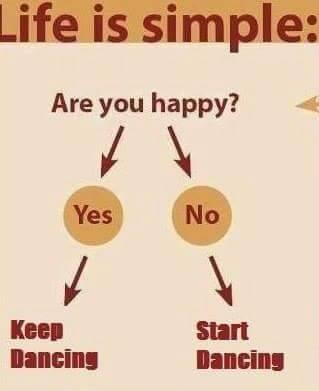 life is simple, are you happy?, start dancing