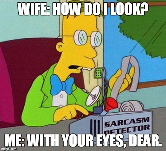 how do i look?, with your eyes dear, sarcastic meme, frink