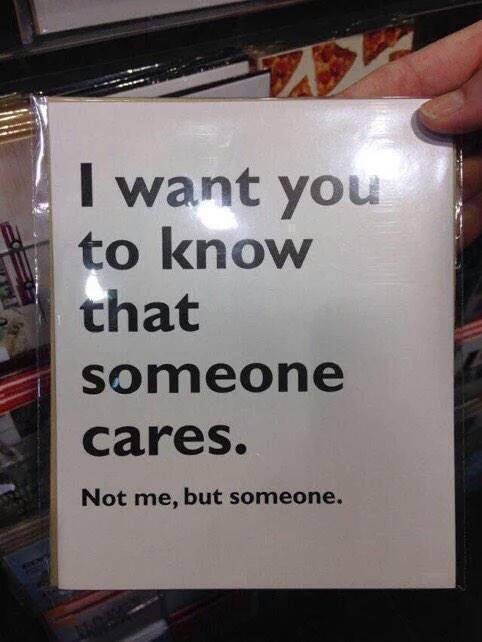 i want you to know that someone cares, not me but someone
