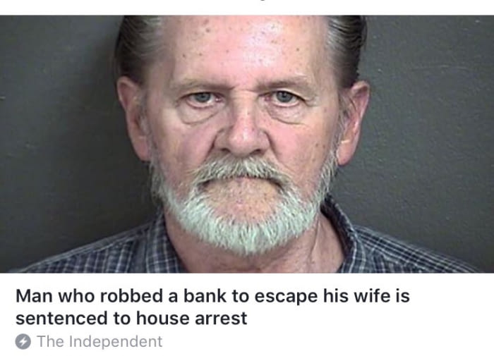 man who robbed a bank to escape his wife is sentenced to house arrest