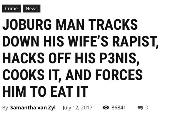joburg man tracks down his wife's rapist, hacks off his penis, cooks it and forces him to eat it