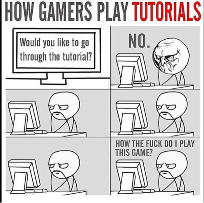 how gamers play tutorials, would you like to go through the tutorial, no, how the fuck do i play this game, comic
