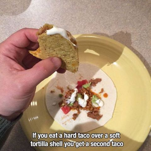 if you eat a hard taco over a soft taco shell you get a second taco