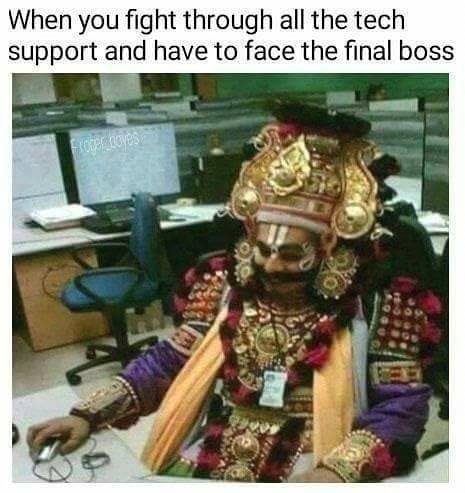 when you fight through all the tech support and have to face the final boss