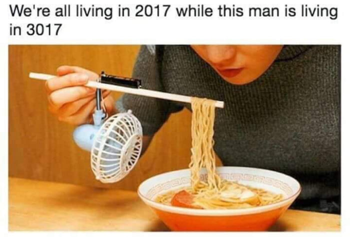 we're all living in 2017 while this man is living in 3017, noodle fan