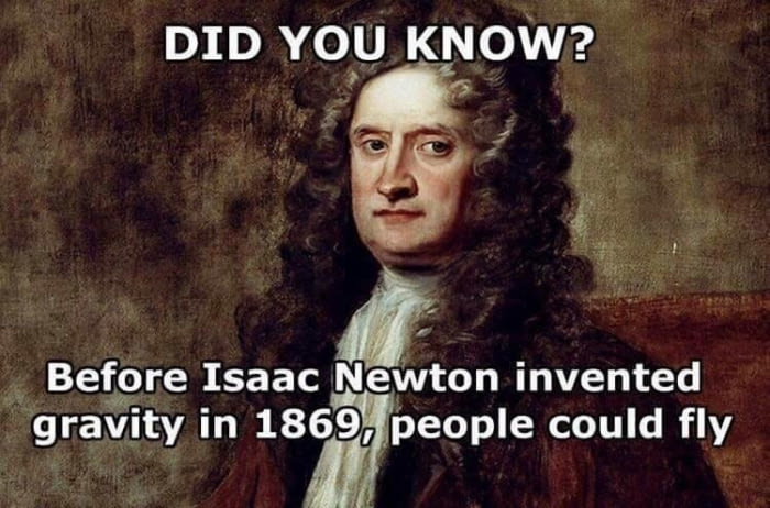 did you know?, before isaac newton invented gravity in 1869, people could fly