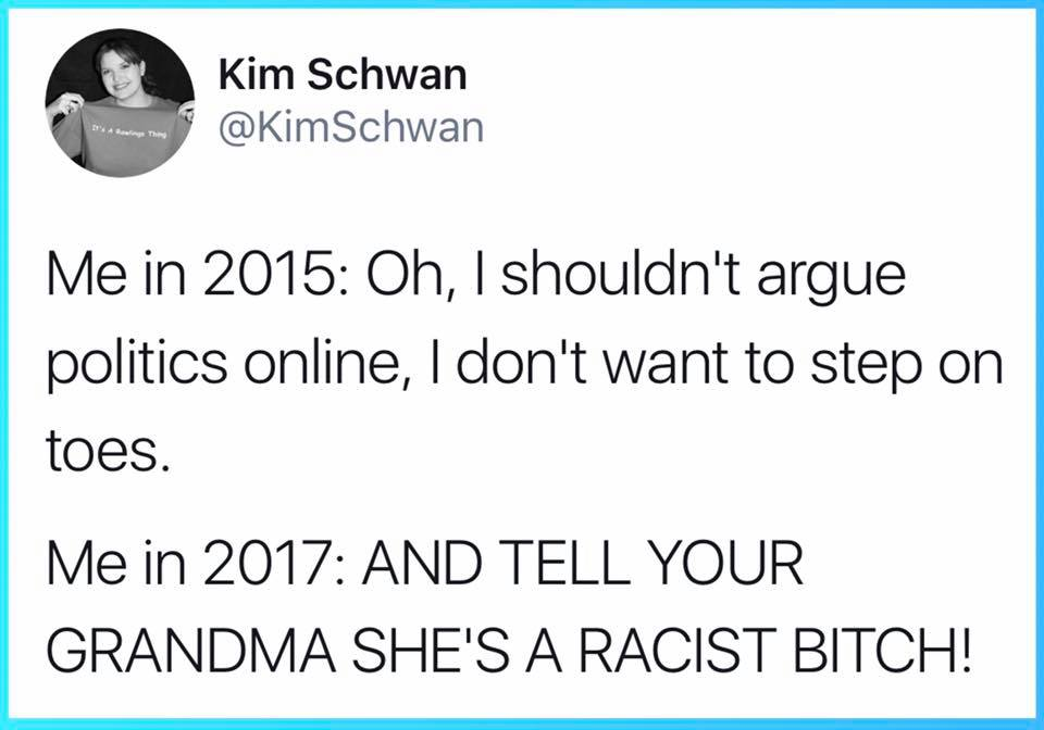 oh i shouldn't argue politics online, i don't want to step on toes, and tell your grandma she's a racist bitch